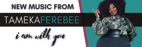 Tameka Ferebee - I Am With You