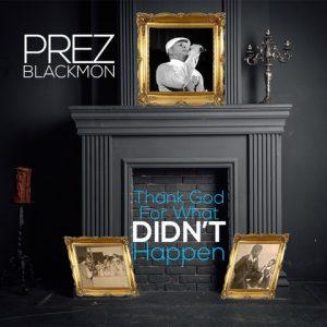 Prez Blackmon - Thank Gof For What Didn_t Happen - COVER
