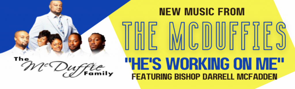 THE McDUFFIES HOT NEW SINGLE, HE'S WORKING ON ME, FEATURING BISHOP DARRELL MCFADDEN