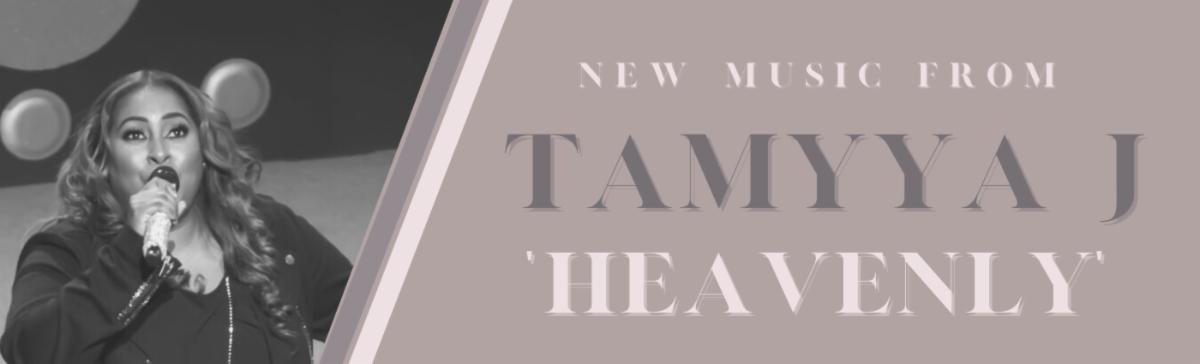 New Music from TaMyya J - HEAVENLY! Impacting Radio Now!