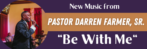 Pastor Darren Farmer, Sr.  - Be With Me